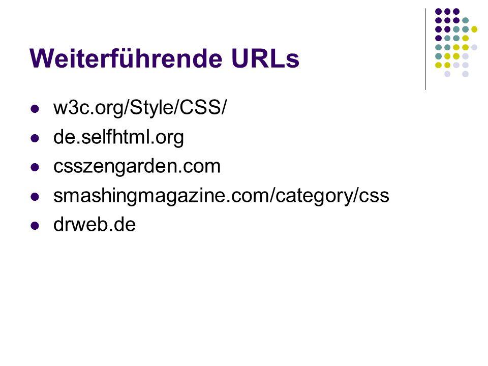 Weiterführende URLs w3c.org/Style/CSS/ de.selfhtml.org