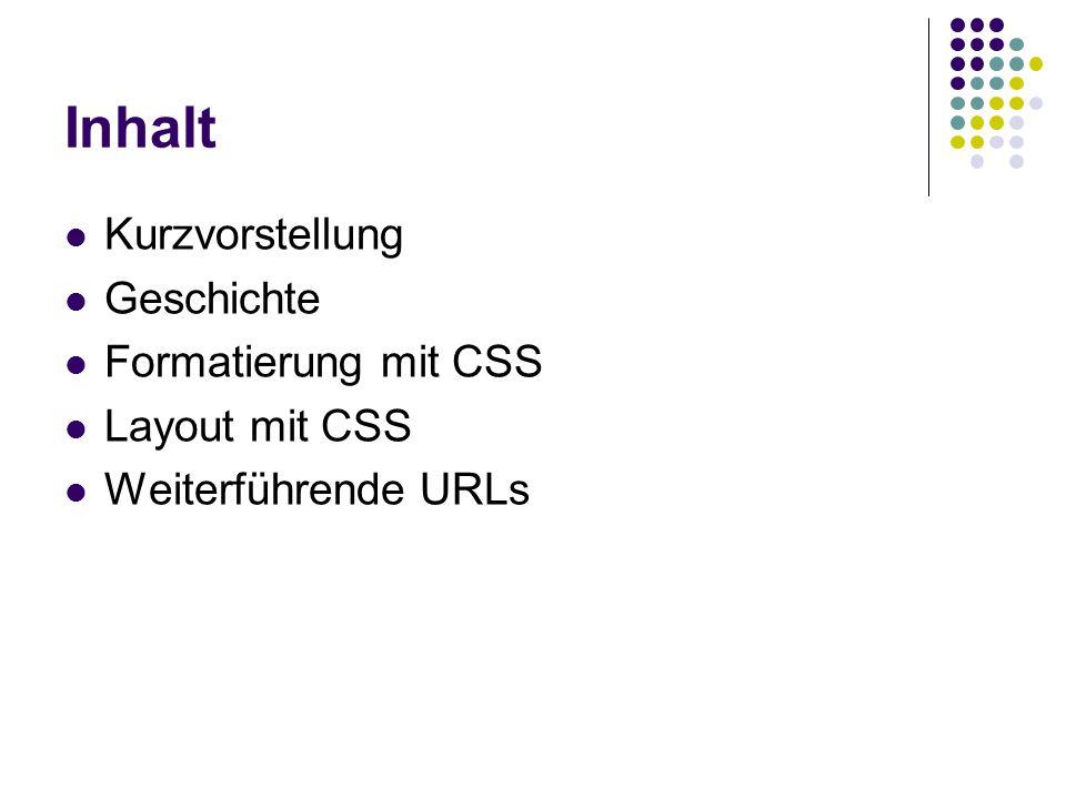 Inhalt Kurzvorstellung Geschichte Formatierung mit CSS Layout mit CSS