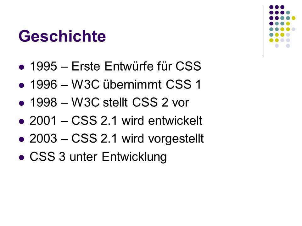 Geschichte 1995 – Erste Entwürfe für CSS 1996 – W3C übernimmt CSS 1