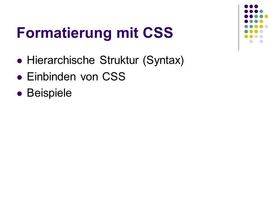 Formatierung mit CSS Hierarchische Struktur (Syntax) Einbinden von CSS