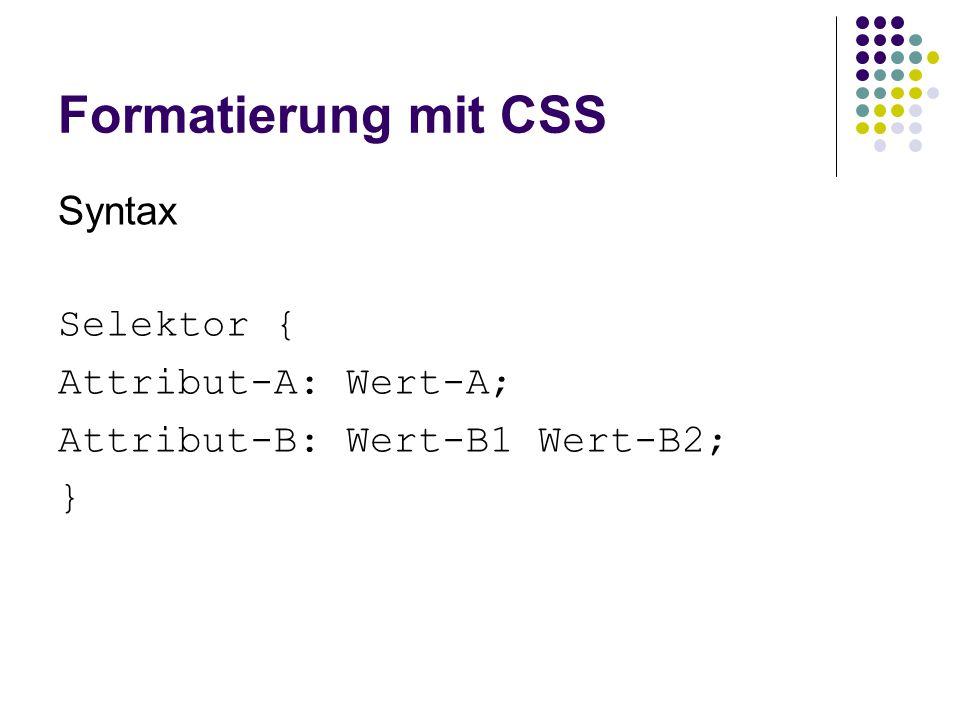 Formatierung mit CSS Syntax Selektor { Attribut-A: Wert-A;
