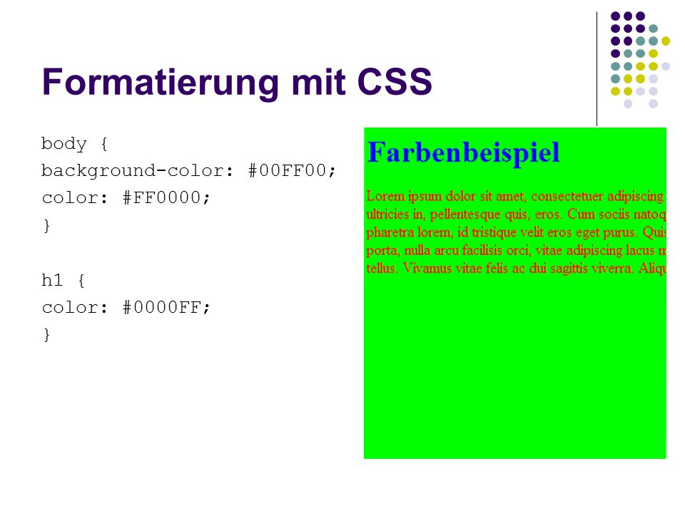 Formatierung mit CSS body { background-color: #00FF00; color: #FF0000;