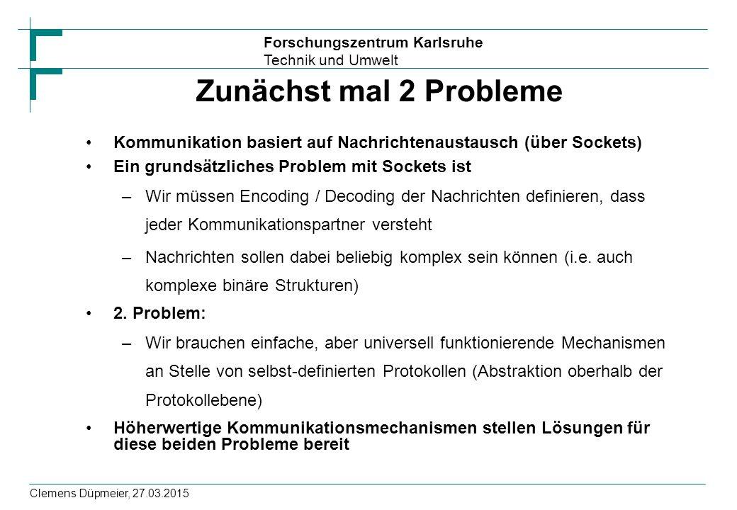 Zunächst mal 2 Probleme Kommunikation basiert auf Nachrichtenaustausch (über Sockets) Ein grundsätzliches Problem mit Sockets ist.