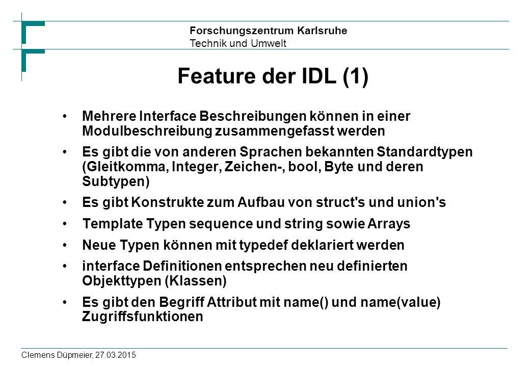 Feature der IDL (1) Mehrere Interface Beschreibungen können in einer Modulbeschreibung zusammengefasst werden.