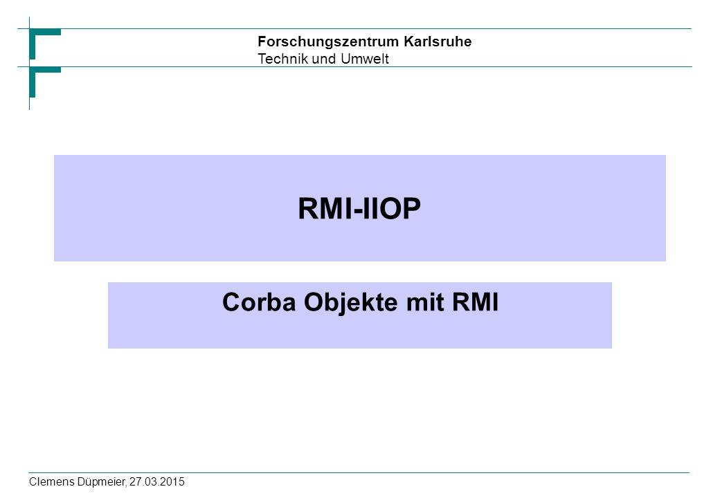 RMI-IIOP Corba Objekte mit RMI Clemens Düpmeier, 08.04.2017