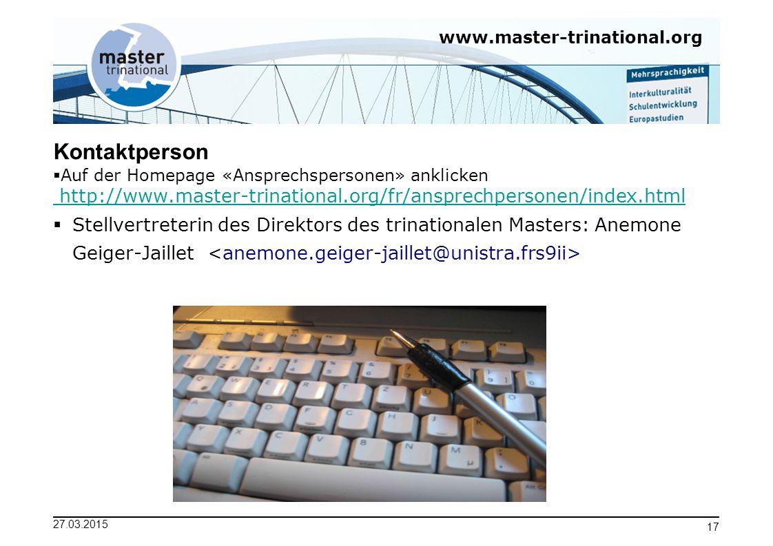 Kontaktperson Auf der Homepage «Ansprechspersonen» anklicken. http://www.master-trinational.org/fr/ansprechpersonen/index.html.
