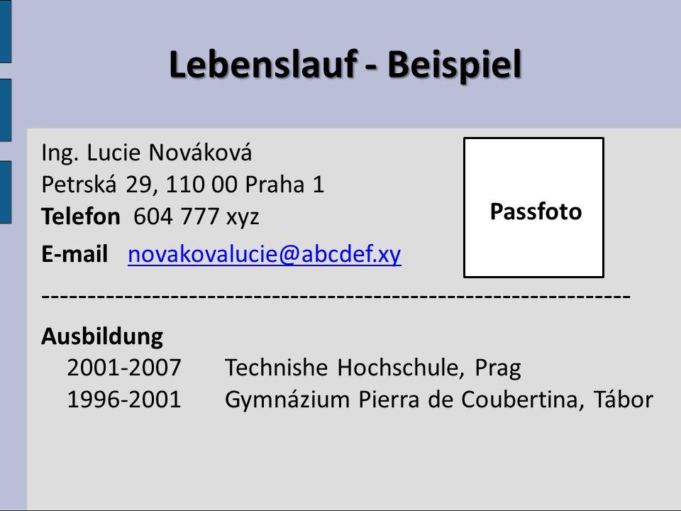 Lebenslauf - Beispiel Ing. Lucie Nováková Petrská 29, 110 00 Praha 1 Telefon 604 777 xyz E-mail novakovalucie@abcdef.xy.