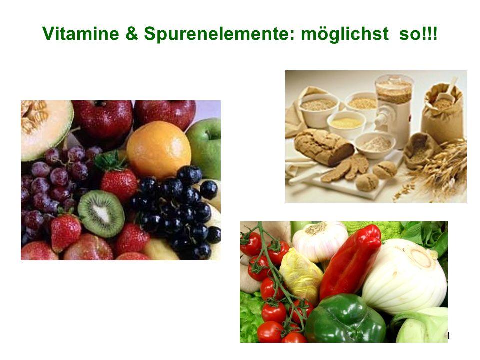 Vitamine & Spurenelemente: möglichst so!!!
