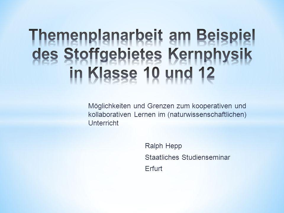 Themenplanarbeit am Beispiel des Stoffgebietes Kernphysik in Klasse 10 und 12