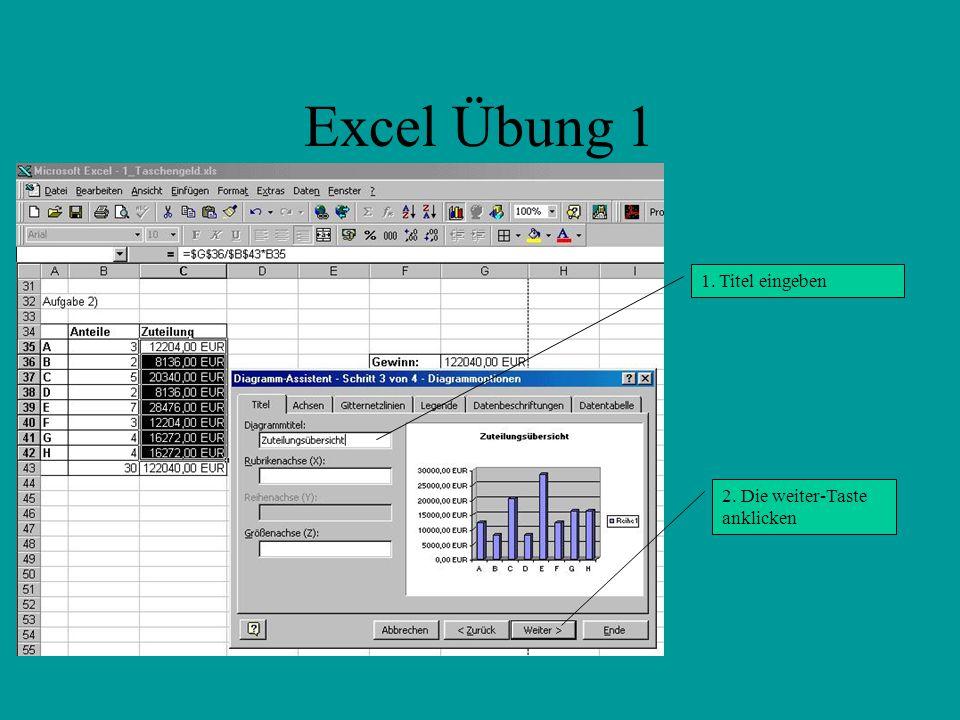 Excel Übung 1 1. Titel eingeben 2. Die weiter-Taste anklicken
