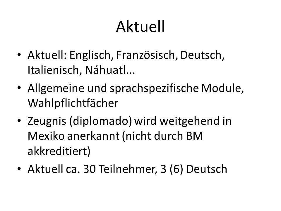 Aktuell Aktuell: Englisch, Französisch, Deutsch, Italienisch, Náhuatl... Allgemeine und sprachspezifische Module, Wahlpflichtfächer.