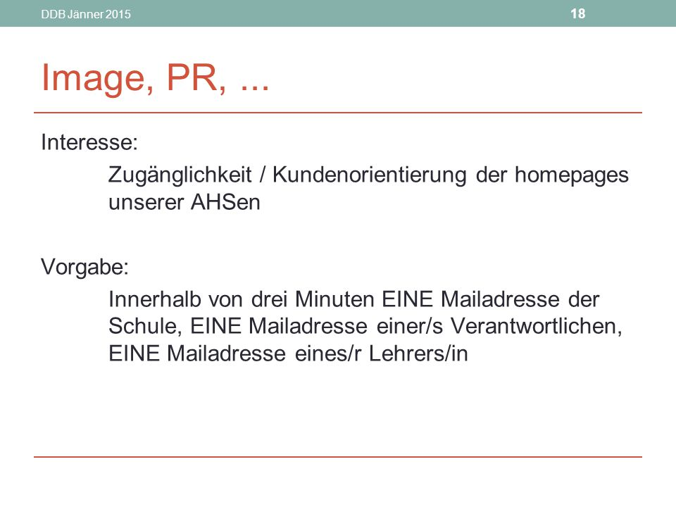 DDB Jänner 2015 18. Image, PR, ... Interesse: Zugänglichkeit / Kundenorientierung der homepages unserer AHSen.