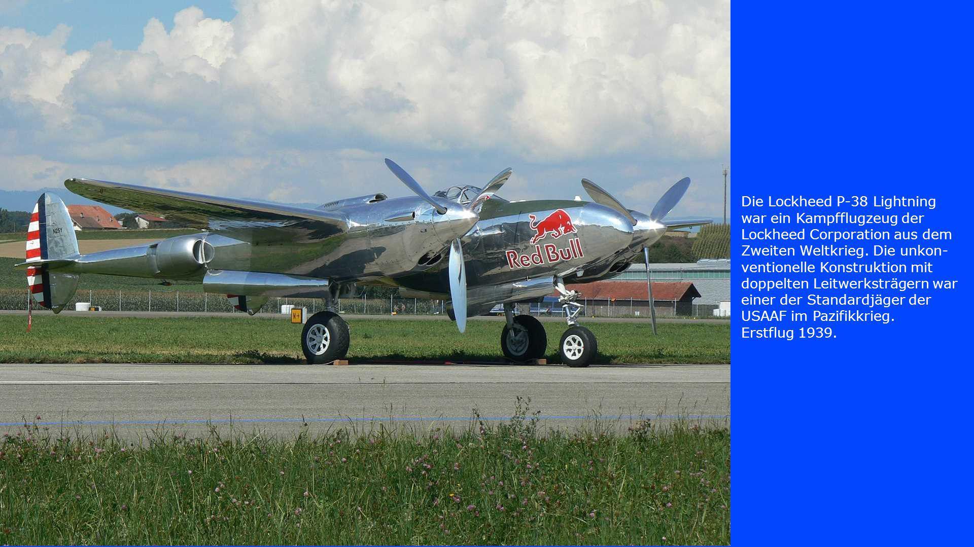 Die Lockheed P-38 Lightning war ein Kampfflugzeug der Lockheed Corporation aus dem Zweiten Weltkrieg. Die unkon-ventionelle Konstruktion mit doppelten Leitwerksträgern war einer der Standardjäger der USAAF im Pazifikkrieg.