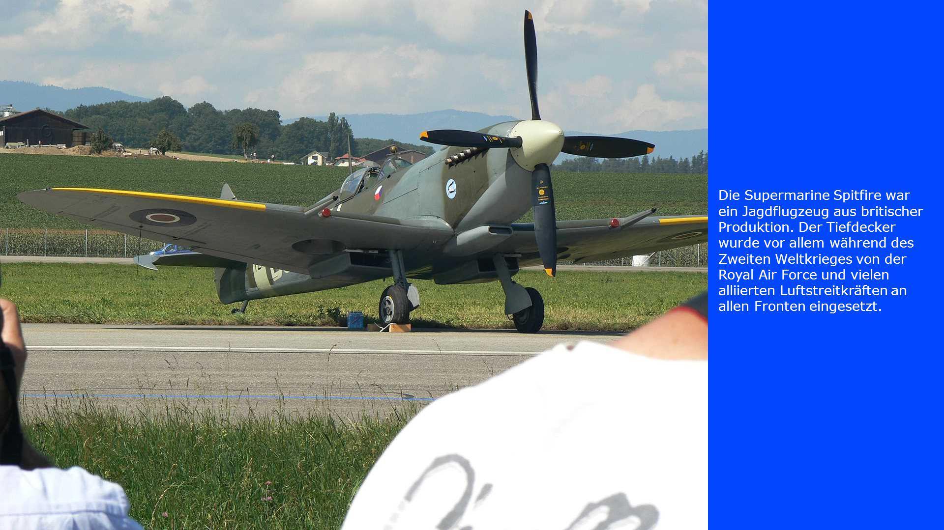Die Supermarine Spitfire war ein Jagdflugzeug aus britischer Produktion.