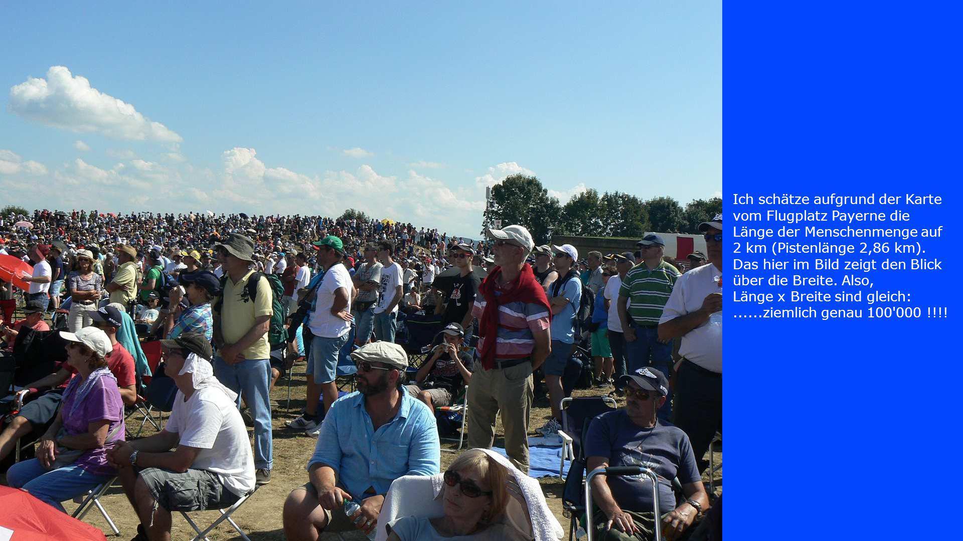 Ich schätze aufgrund der Karte vom Flugplatz Payerne die Länge der Menschenmenge auf 2 km (Pistenlänge 2,86 km).