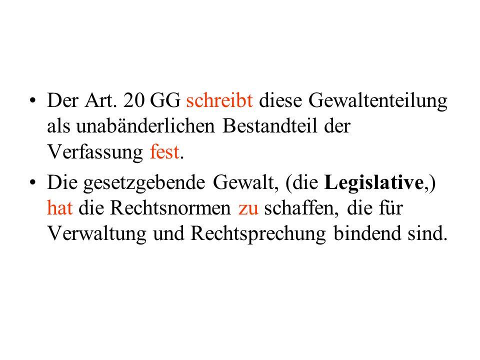 Der Art. 20 GG schreibt diese Gewaltenteilung als unabänderlichen Bestandteil der Verfassung fest.