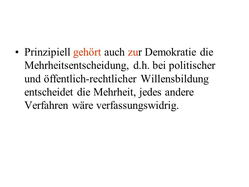 Prinzipiell gehört auch zur Demokratie die Mehrheitsentscheidung, d. h