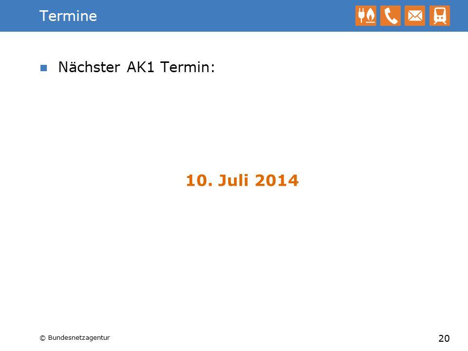 10. Juli 2014 Termine Nächster AK1 Termin: Bundesnetzagentur