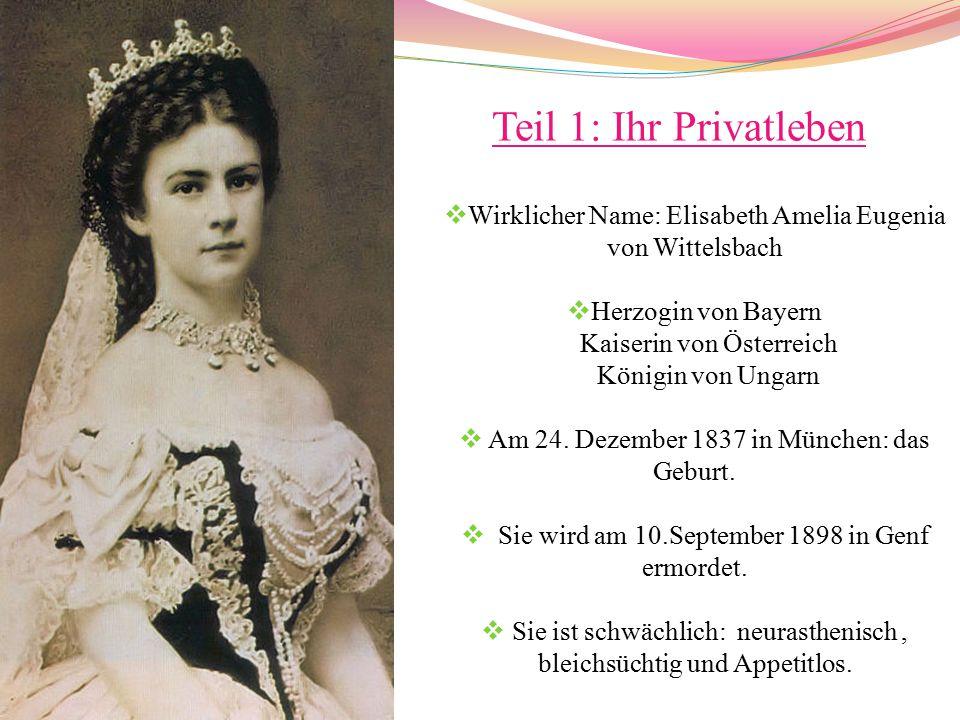 Teil 1: Ihr Privatleben Wirklicher Name: Elisabeth Amelia Eugenia von Wittelsbach. Herzogin von Bayern.