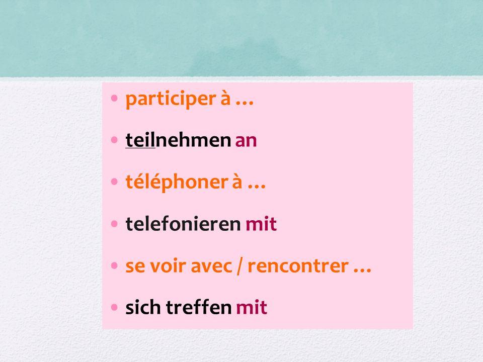 participer à … teilnehmen an. téléphoner à … telefonieren mit.
