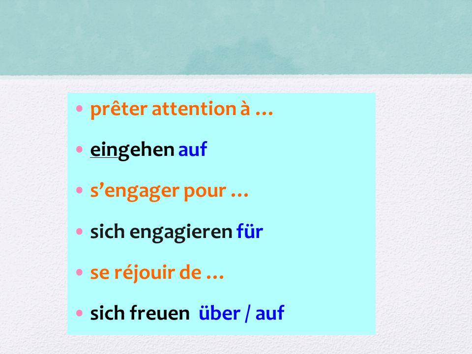 prêter attention à … eingehen auf. s'engager pour … sich engagieren für.