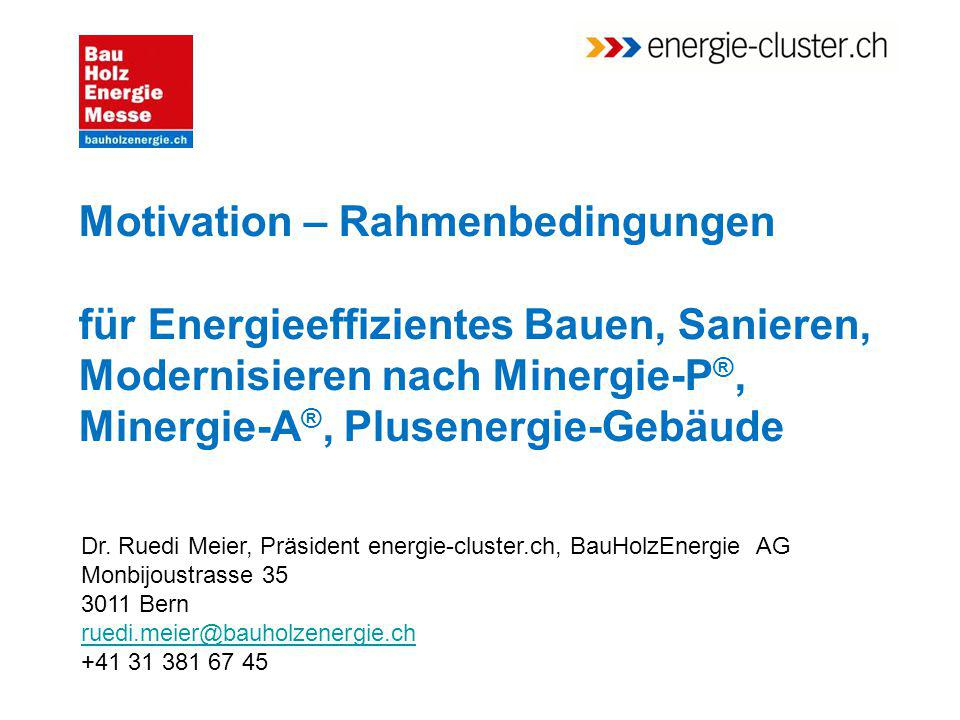 Motivation – Rahmenbedingungen für Energieeffizientes Bauen, Sanieren, Modernisieren nach Minergie-P®, Minergie-A®, Plusenergie-Gebäude