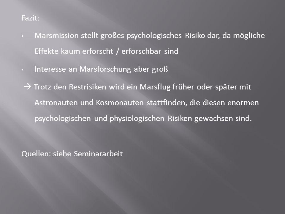 Fazit: Marsmission stellt großes psychologisches Risiko dar, da mögliche Effekte kaum erforscht / erforschbar sind.