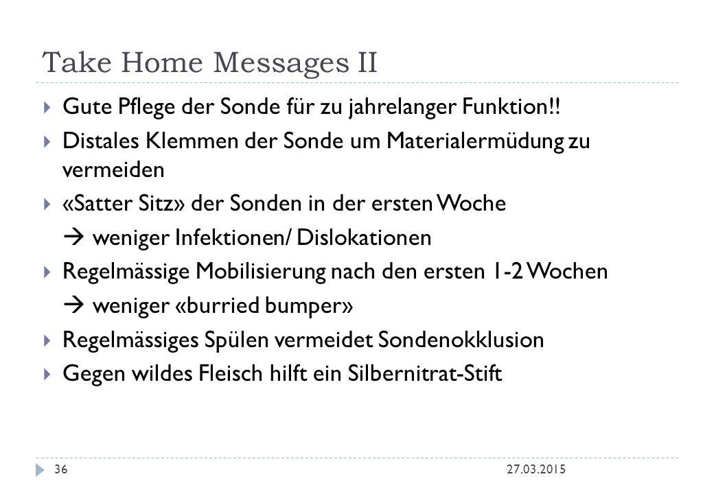 Take Home Messages II Gute Pflege der Sonde für zu jahrelanger Funktion!! Distales Klemmen der Sonde um Materialermüdung zu vermeiden.
