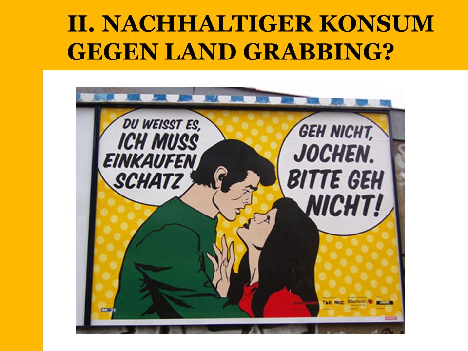 II. NACHHALTIGER KONSUM GEGEN LAND GRABBING
