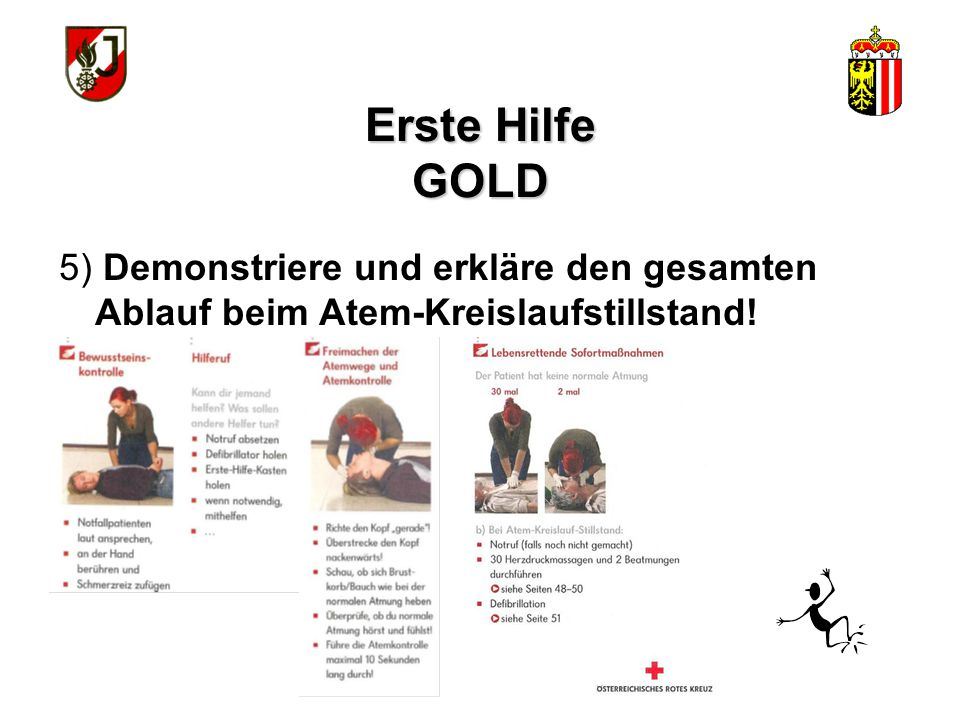 Erste Hilfe GOLD 5) Demonstriere und erkläre den gesamten Ablauf beim Atem-Kreislaufstillstand!