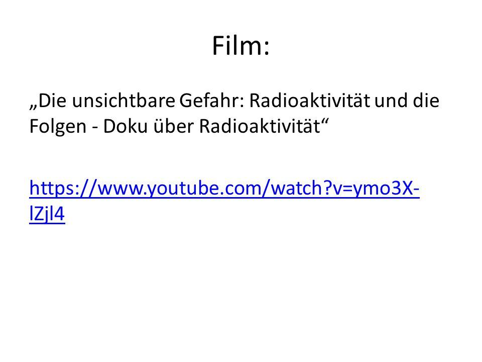 """Film: """"Die unsichtbare Gefahr: Radioaktivität und die Folgen - Doku über Radioaktivität https://www.youtube.com/watch v=ymo3X-lZjl4"""