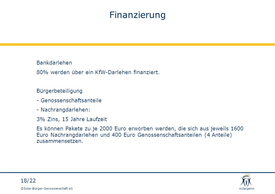 Finanzierung Bankdarlehen 80% werden über ein KfW-Darlehen finanziert.