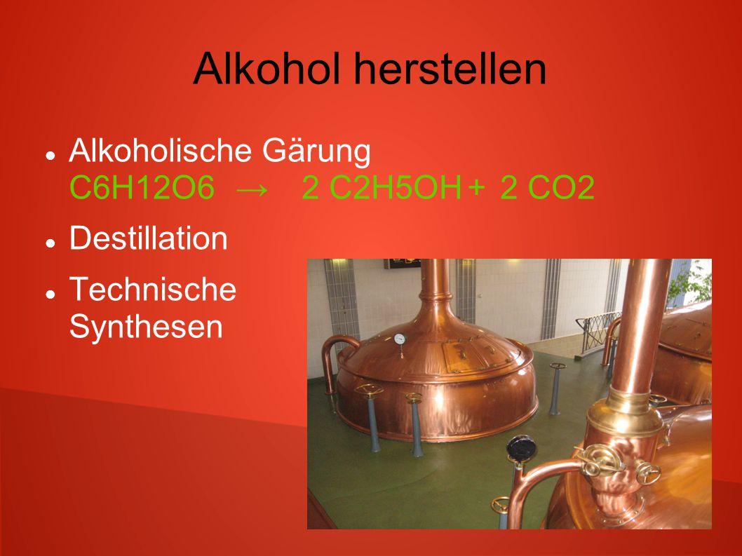 Alkohol herstellen Alkoholische Gärung C6H12O6 → 2 C2H5OH + 2 CO2