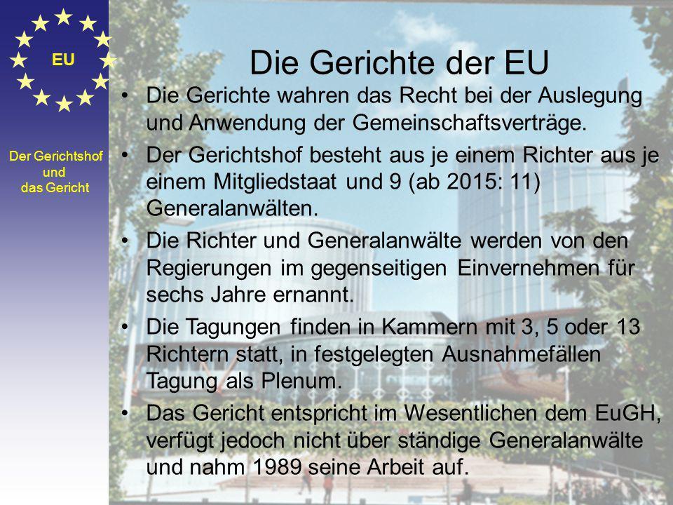 Die Gerichte der EU EU. Die Gerichte wahren das Recht bei der Auslegung und Anwendung der Gemeinschaftsverträge.