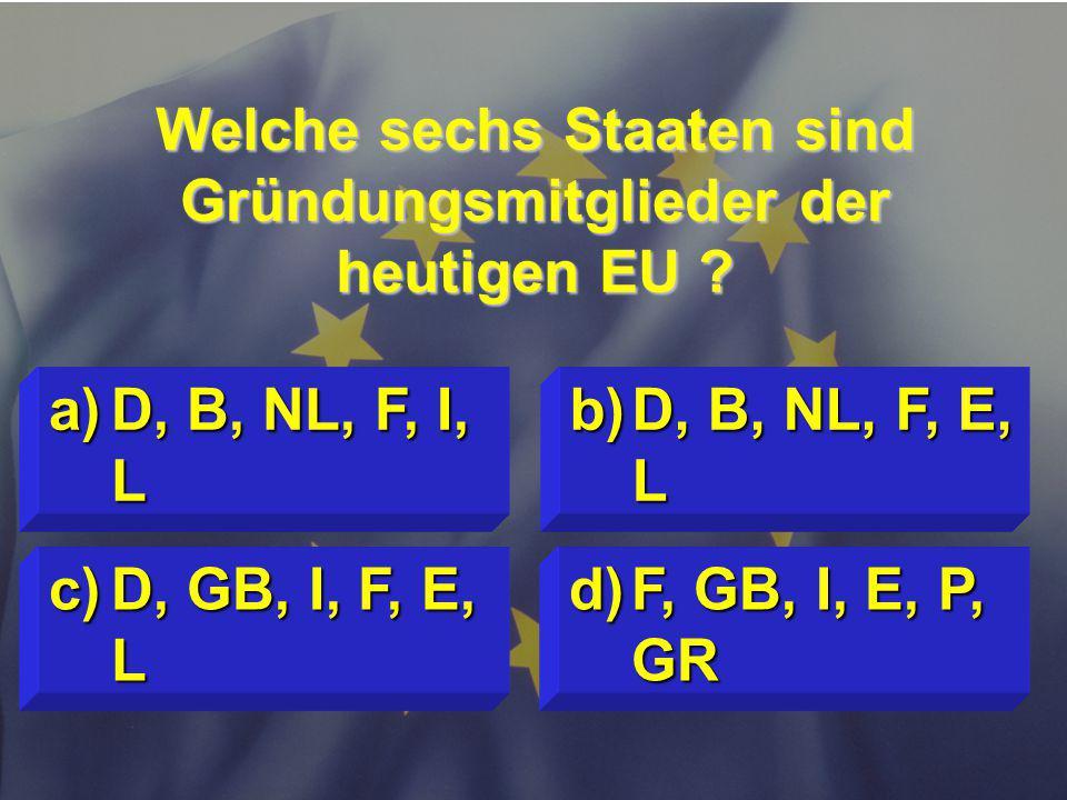 Welche sechs Staaten sind Gründungsmitglieder der heutigen EU