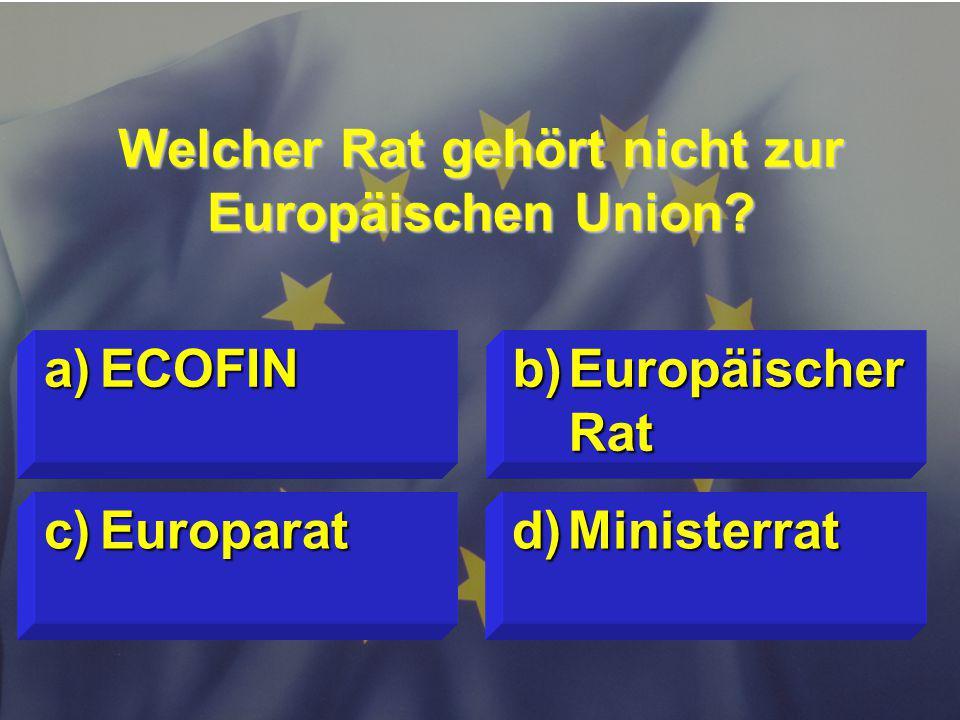 Welcher Rat gehört nicht zur Europäischen Union