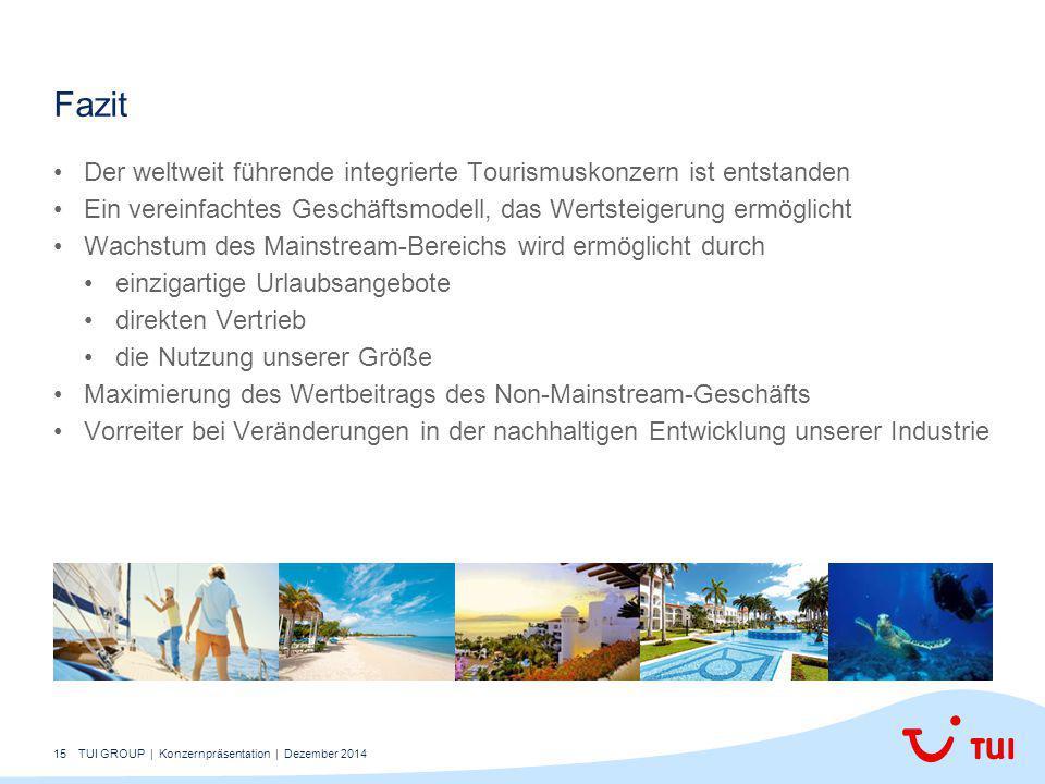 Fazit Der weltweit führende integrierte Tourismuskonzern ist entstanden. Ein vereinfachtes Geschäftsmodell, das Wertsteigerung ermöglicht.