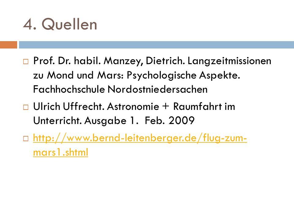 4. Quellen Prof. Dr. habil. Manzey, Dietrich. Langzeitmissionen zu Mond und Mars: Psychologische Aspekte. Fachhochschule Nordostniedersachen.