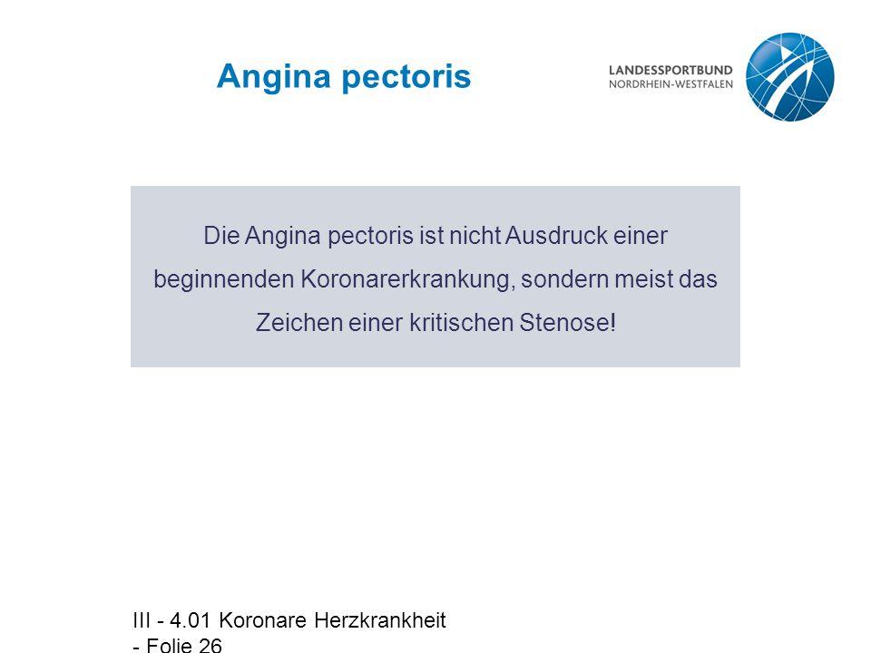 Angina pectoris Die Angina pectoris ist nicht Ausdruck einer beginnenden Koronarerkrankung, sondern meist das Zeichen einer kritischen Stenose!