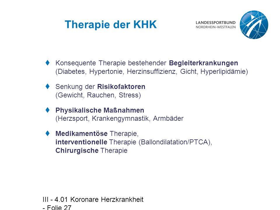 Therapie der KHK Konsequente Therapie bestehender Begleiterkrankungen (Diabetes, Hypertonie, Herzinsuffizienz, Gicht, Hyperlipidämie)