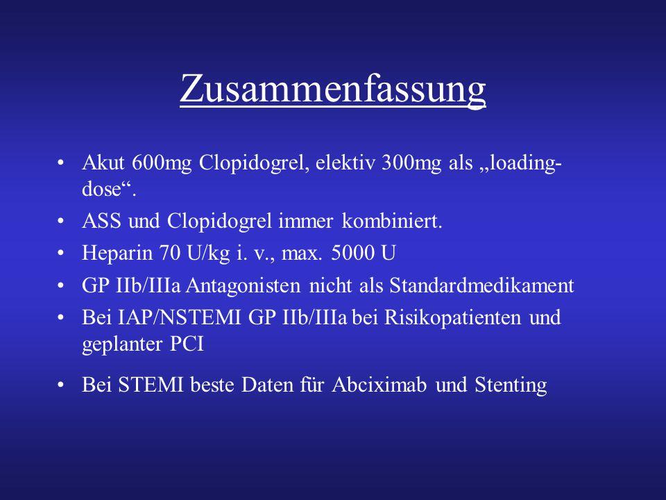 """Zusammenfassung Akut 600mg Clopidogrel, elektiv 300mg als """"loading-dose . ASS und Clopidogrel immer kombiniert."""
