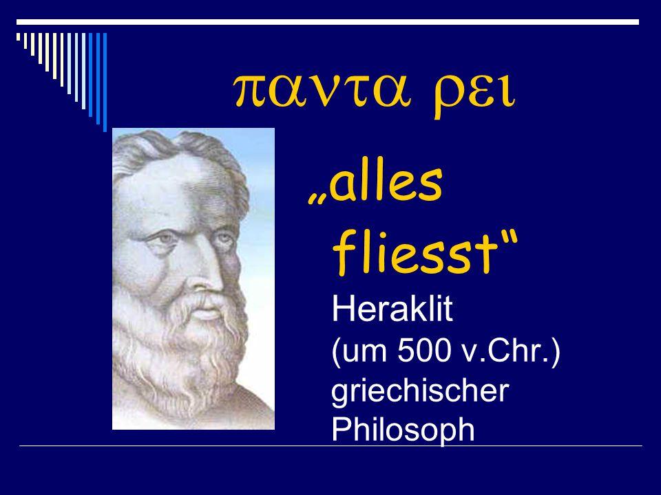 """panta rei """"alles fliesst Heraklit (um 500 v.Chr.) griechischer Philosoph"""