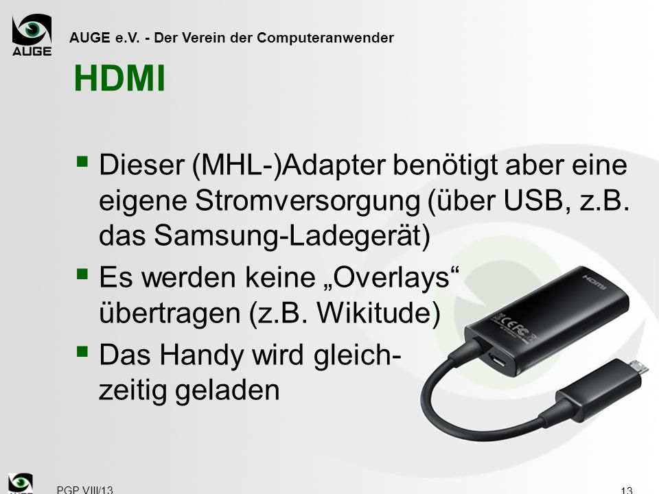HDMI Dieser (MHL-)Adapter benötigt aber eine eigene Stromversorgung (über USB, z.B. das Samsung-Ladegerät)