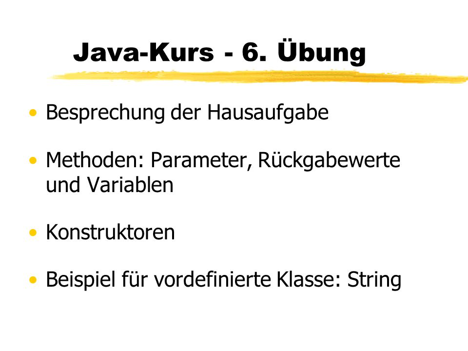 Java-Kurs - 6. Übung Besprechung der Hausaufgabe
