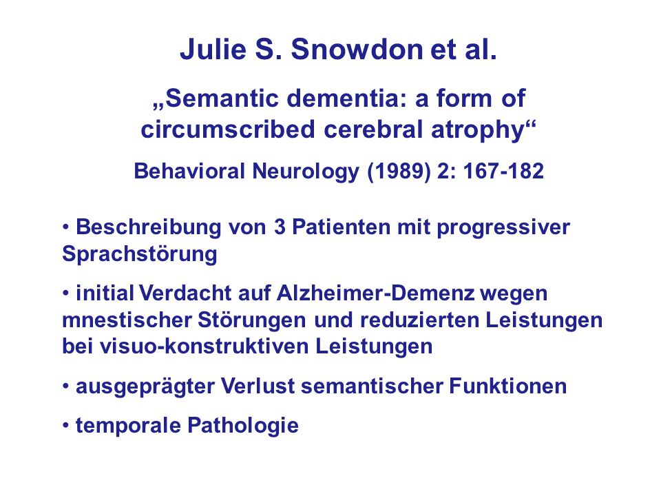 "Julie S. Snowdon et al. ""Semantic dementia: a form of circumscribed cerebral atrophy Behavioral Neurology (1989) 2:"