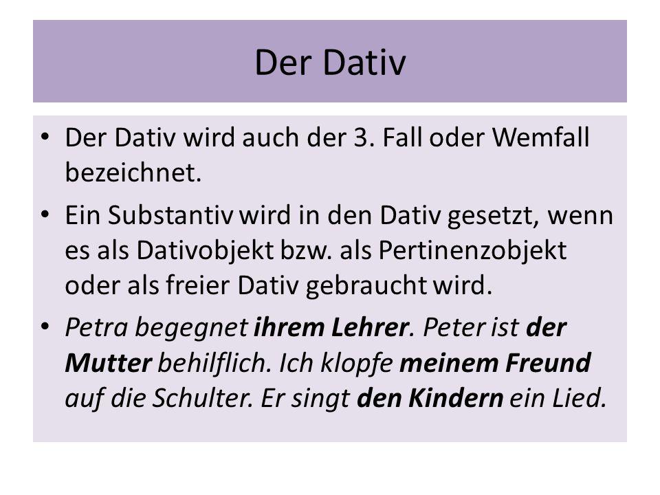 Der Dativ Der Dativ wird auch der 3. Fall oder Wemfall bezeichnet.