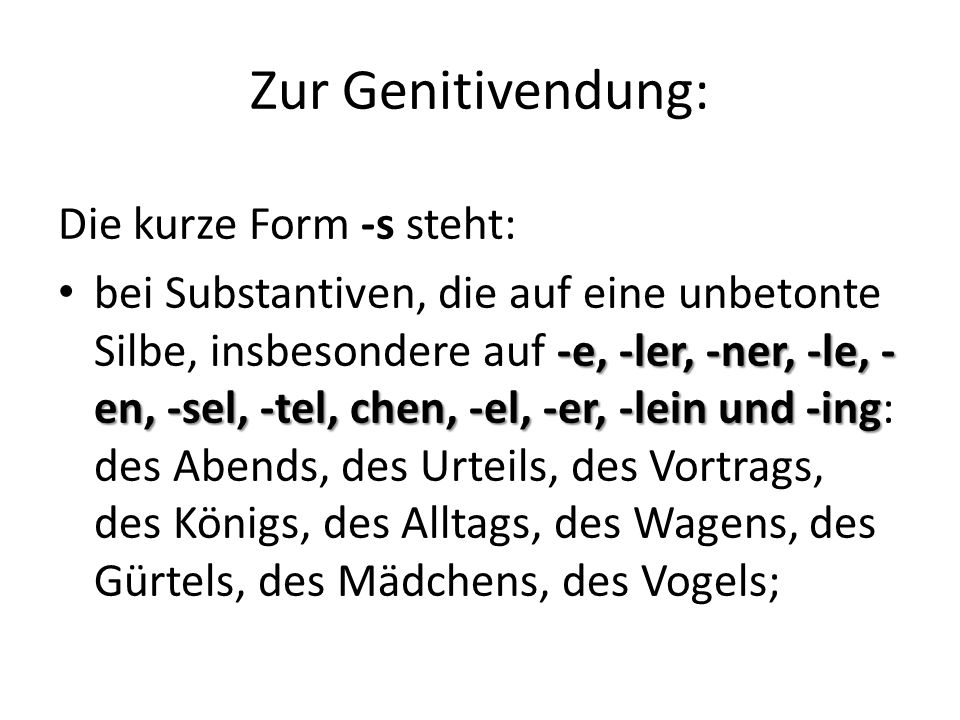 Zur Genitivendung: Die kurze Form -s steht: