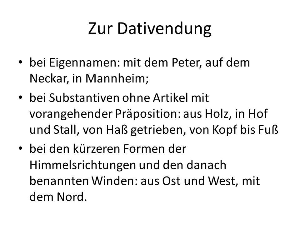 Zur Dativendung bei Eigennamen: mit dem Peter, auf dem Neckar, in Mannheim;