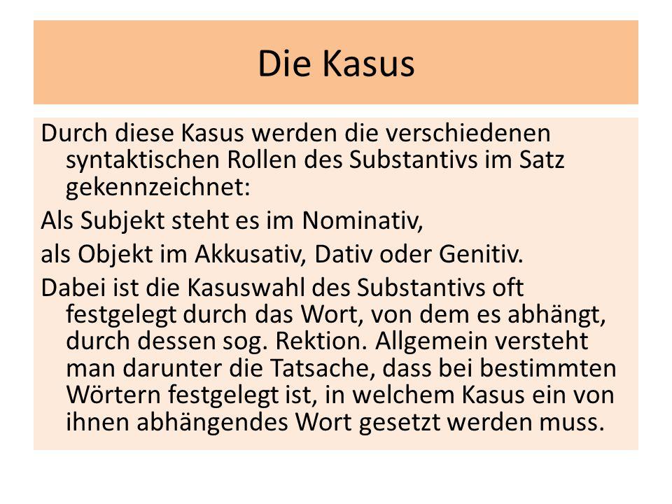 Die Kasus Durch diese Kasus werden die verschiedenen syntaktischen Rollen des Substantivs im Satz gekennzeichnet: