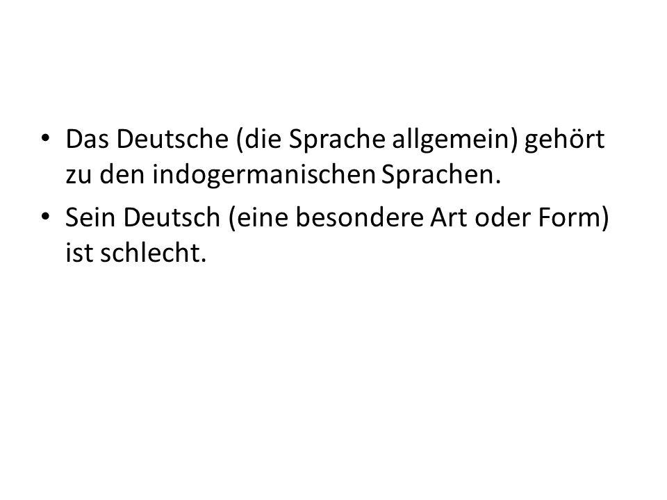 Das Deutsche (die Sprache allgemein) gehört zu den indogermanischen Sprachen.